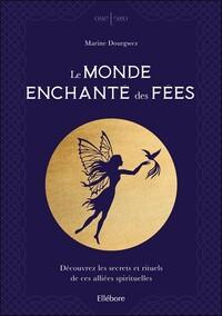 LE MONDE ENCHANTE DES FEES - DECOUVREZ LES SECRETS ET RITUELS DE CES ALLIEES SPIRITUELLES