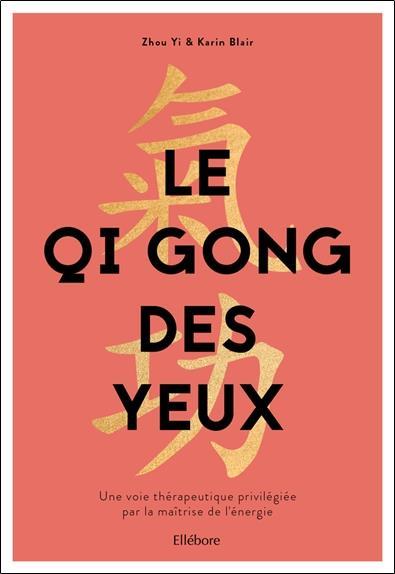 LE QI GONG DES YEUX - UNE VOIE THERAPEUTIQUE PRIVILEGIEE PAR LA MAITRISE DE L'ENERGIE