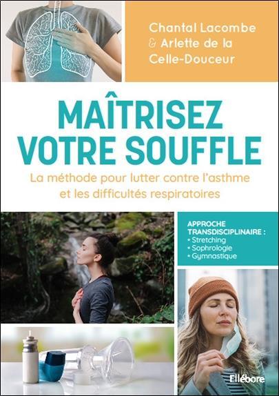 MAITRISEZ VOTRE SOUFFLE - LA METHODE POUR LUTTER CONTRE L'ASTHME ET LES DIFFICULTES RESPIRATOIRES
