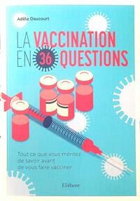 LA VACCINATION EN 36 QUESTIONS - TOUT CE QUE VOUS MERITEZ DE SAVOIR AVANT DE VOUS FAIRE VACCINER