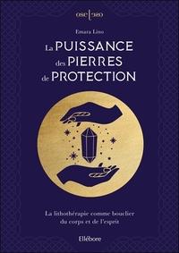 LA PUISSANCE DES PIERRES DE PROTECTION - LA LITHOTHERAPIE COMME BOUCLIER DU CORPS ET DE L'ESPRIT