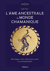 L'AME ANCESTRALE DU MONDE CHAMANIQUE - DEVELOPPEZ VOTRE CLAIRVOYANCE GRACE AU NEOCHAMANISME