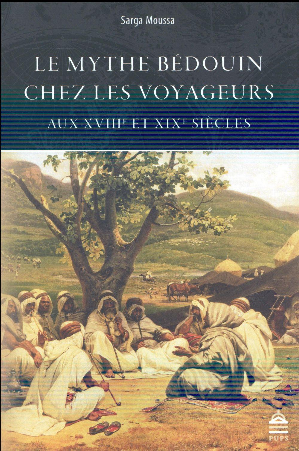 LE MYTHE BEDOUIN CHEZ LES VOYAGEURS AUX XVIIIE ET XIXE SIECLES
