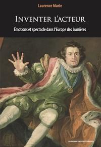 INVENTER L'ACTEUR - EMOTIONS ET SPECTACLE  DANS L'EUROPE DES LUMIERES