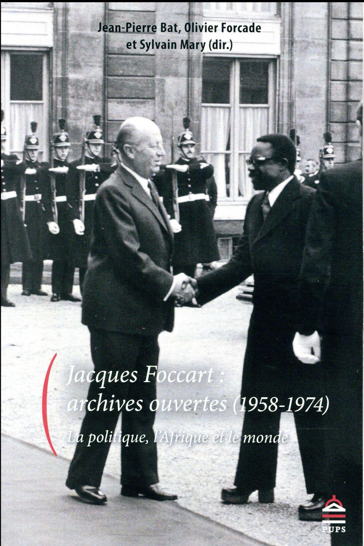 JACQUES FOCCART : ARCHIVES OUVERTES - LA POLITIQUE, L AFRIQUE ET L'OUTRE-MER