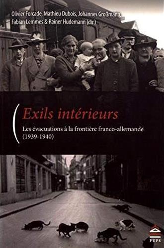 EXILS INTERIEURS - LES EVACUATIONS A LA FRONTIERE FRANCO-ALLEMANDES (1939-1940)