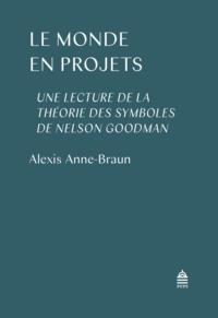 LE MONDE EN PROJET - UNE LECTURE DE LA THEORIE DES SYMBOLES DE NELSON GOODMAN
