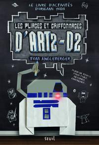 LES PLIAGES ET GRIFFONNAGES D'ART2-D2. LE LIVRE D'ACTIVITES D'ORIGAMI YODA