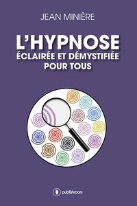 L HYPNOSE ECLAIREE ET DEMYSTIFIEE POUR TOUS