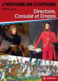 L HISTOIRE EN CITATIONS - DIRECTOIRE, CONSULAT ET EMPIRE