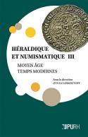 HERALDIQUE ET NUMISMATIQUE III. MOYEN AGE - TEMPS MODERNES