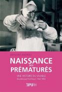 NAISSANCE DES PREMATURES. UNE HISTOIRE DU VIVABLE (BAUDELOCQUE-PORT-R OYAL, 1942-1985)