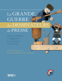LA GRANDE GUERRE DES DESSINATEURS DE PRESSE. POSTURES, ITINERAIRES ET  ENGAGEMENTS DE CARICATURISTES