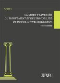 LA MORT TRAVERSEE. DU MOUVEMENT ET DE L'IMMOBILITE DE DOUVE D'YVES BO NNEFOY