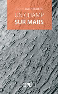 UN CHAMP SUR MARS. DIVAGATIONS ET AUTOVARIATIONS. POEMES 2000-2015