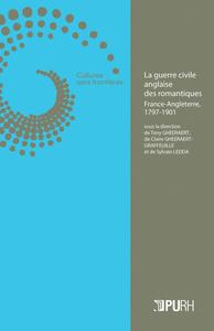LA GUERRE CIVILE ANGLAISE DES ROMANTIQUES. FRANCE-ANGLETERRE, 1797-19 1