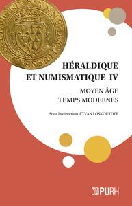 HERALDIQUE ET NUMISMATIQUE IV. MOYEN AGE - TEMPS MODERNES
