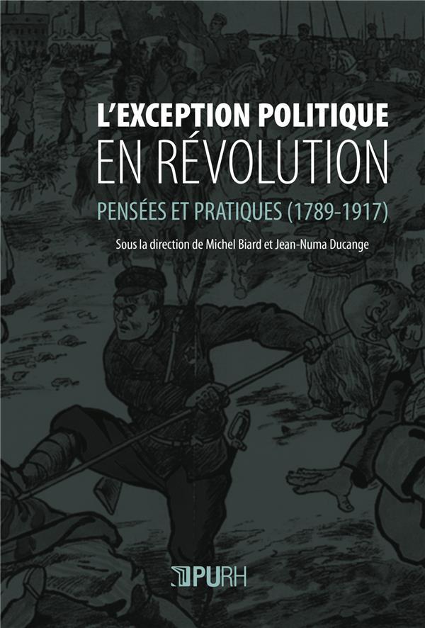 L'EXCEPTION POLITIQUE EN REVOLUTION. PENSEES ET PRATIQUES (1789-1917)