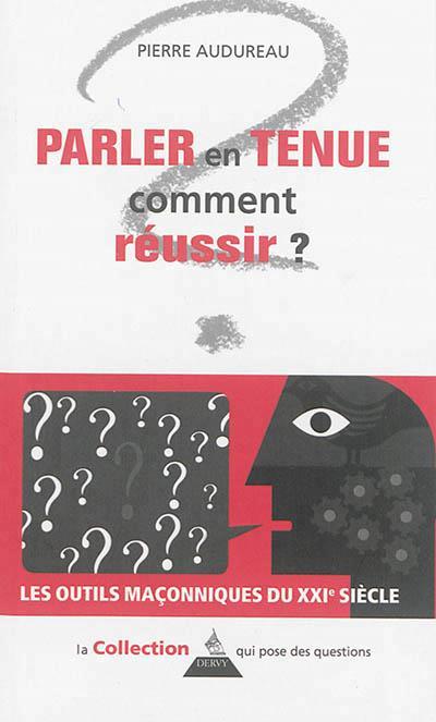 PARLER EN TENUE, COMMENT REUSSIR ?