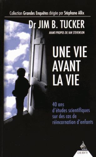 UNE VIE AVANT LA VIE - 40 ANS D'ETUDES SCIENTIFIQUES SUR DES CAS DE REINCARNATIONS D'ENFANTS