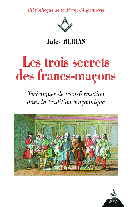 LES TROIS SECRETS DES FRANC-MACONS
