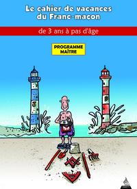 LE CAHIER DE VACANCES DU FRANC-MACON (MAITRE)