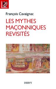 LES MYTHES MACONNIQUES REVISITES