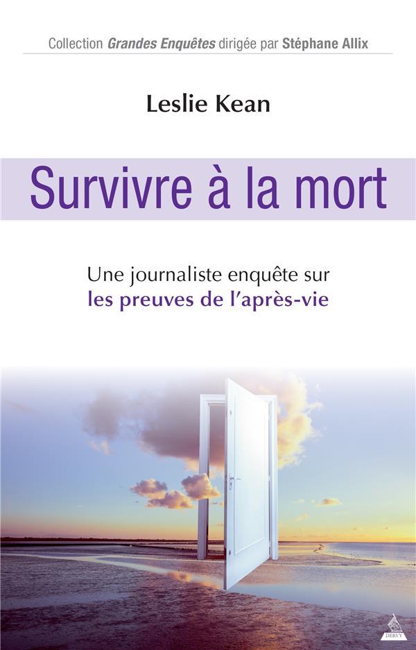 SURVIVRE A LA MORT - UNE JOURNALISTE ENQUETE SUR LES PREUVES DE L'APRES-VIE