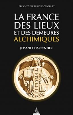 LA FRANCE DES LIEUX ET DES DEMEURES ALCHIMIQUES