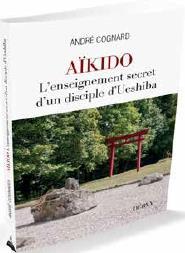 AIKIDO - L'ENSEIGNEMENT SECRET D'UN DISCIPLE DE MORIHEI UESHIBA