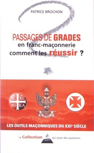 PASSAGES DE GRADES EN FRANC-MACONNERIE COMMENT LES REUSSIR ?