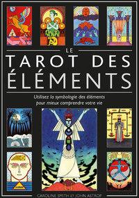 LE TAROT DES ELEMENTS - UTILISEZ LA SYMBOLOGIE DES ELEMENTS POUR MIEUX COMPRENDRE VOTRE VIE