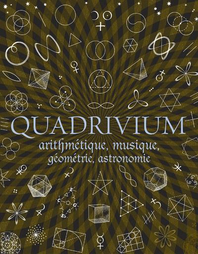 QUADRIVIUM - ARITHMETIQUE, MUSIQUE, GEOMETRIE, ASTRONOMIE