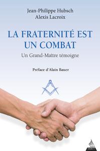 LA FRATERNITE EST UN COMBAT - UN GRAND-MAITRE TEMOIGNE