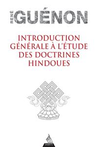 INTRODUCTION GENERALE A L'ETUDE DES DOCTRINES HINDOUES