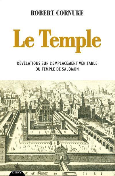LE TEMPLE - REVELATIONS SUR L'EMPLACEMENT VERITABLE DU TEMPLE DE SALOMON