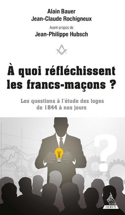 A QUOI REFLECHISSENT LES FRANCS-MACONS ? - LES QUESTIONS A L'ETUDE DES LOGES DE 1844 A NOS JOURS