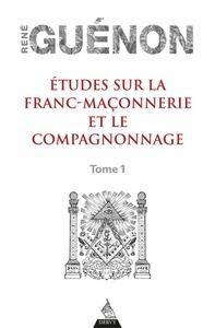 ETUDES SUR LA FRANC-MACONNERIE ET LE COMPAGNONNAGE - VOL01