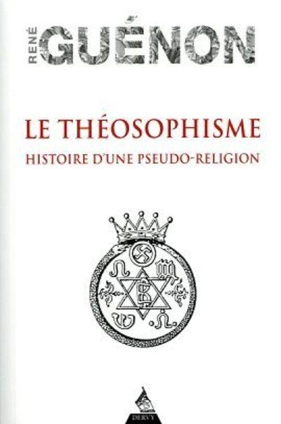 LE THEOSOPHISME - HISTOIRE D'UNE PSEUDO-RELIGION