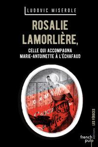 ROSALIE LAMORLIERE  CELLE QUI ACCOMPAGNA MARIE ANTOINETTE A L EC