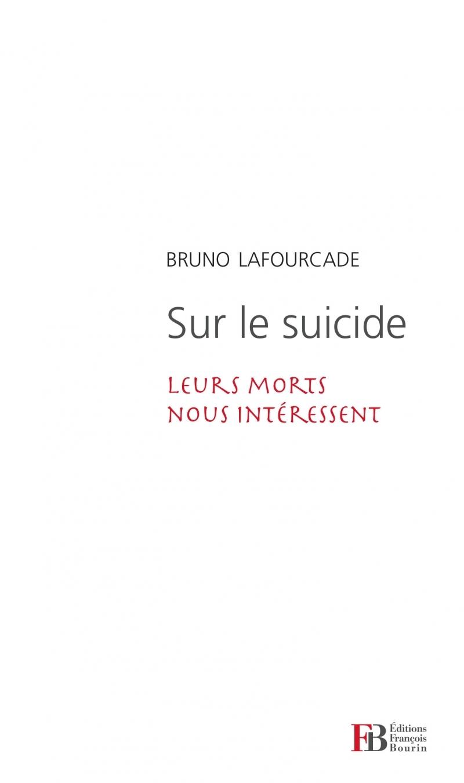 SUR LE SUICIDE - LEURS MORTS NOUS INTERESSENT