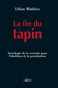 LA FIN DU TAPIN - SOCIOLOGIE DE LA CROISADE POUR L'ABOLITION