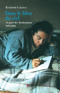 DANS LE BLEU DU CIEL AU PAYS DES TARAHUMARAS, 1976-2001