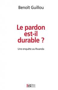 LE PARDON EST-IL DURABLE ? - UNE ENQUETE AU RWANDA