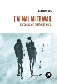 J'AI MAL AU TRAVAIL - PARCOURS EN QUETE DE SENS