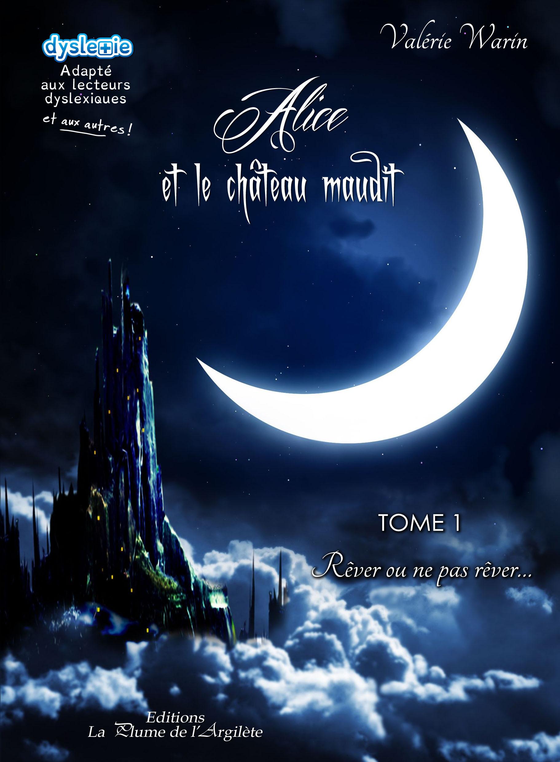 ALICE ET LE CHATEAU MAUDIT - TOME 1 : REVER OU NE PAS REVER