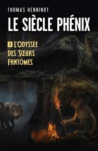 LE SIECLE PHENIX - TOME 1: L'ODYSSEE DES SOEURS FANTOMES