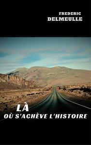 LA OU S'ACHEVE L'HISTOIRE