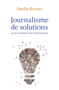 JOURNALISME DE SOLUTIONS - OU LA REVOLUTION DE L'INFORMATION