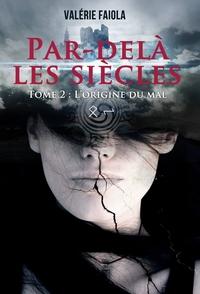 PAR-DELA LES SIECLES - TOME 2 : L'ORIGINE DU MAL